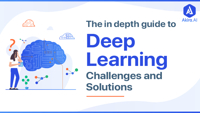 Deep Learning: Guide with Challenges and Solutions