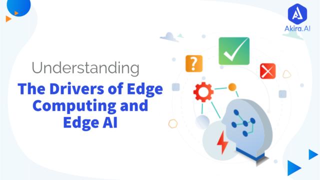 Drivers of Edge Computing and Edge AI
